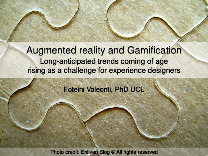 Augmented reality and Gamification     Long-anticipated trends coming of agerising as a challenge for experience designers...