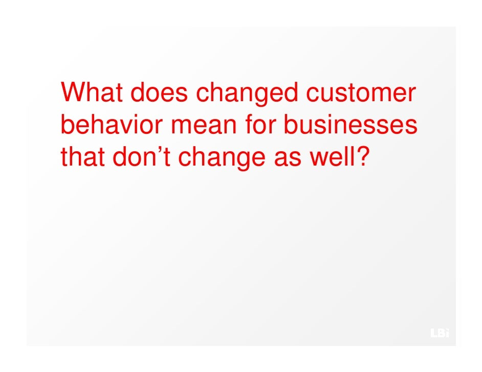 What does changed customer behavior mean for businesses that don't change as well?