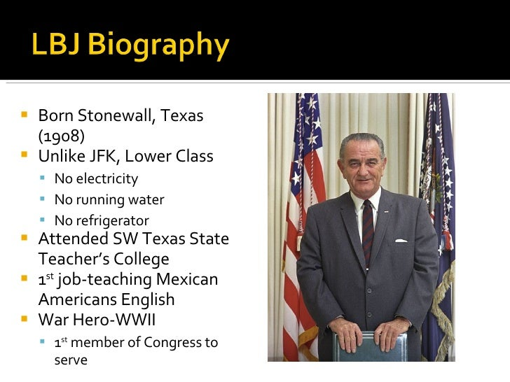 <ul><li>Born Stonewall, Texas (1908) </li></ul><ul><li>Unlike JFK, Lower Class </li></ul><ul><ul><li>No electricity </li><...