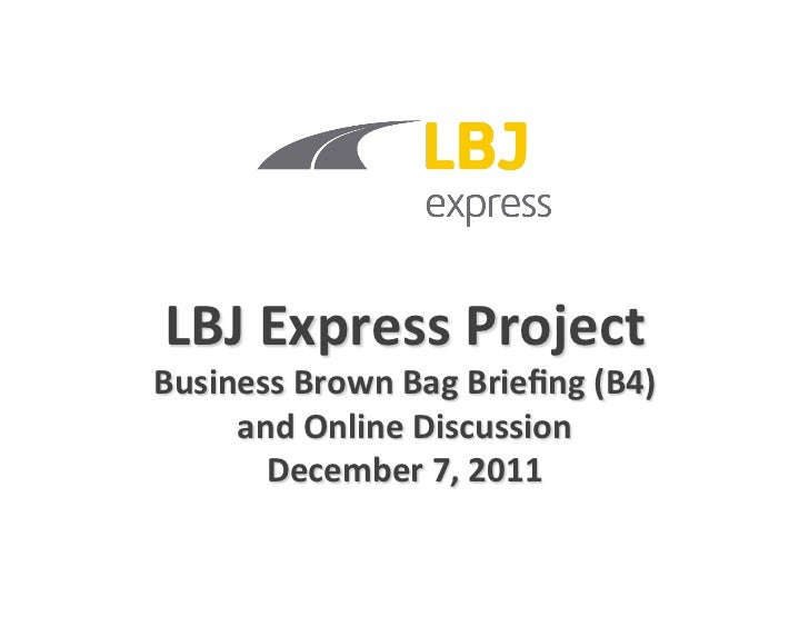 LBJ Express Project Business Brown Bag Briefing (B4)      and Online Discussion      ...