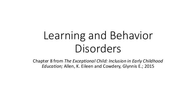 Learning and Behavior  Disorders  Chapter 8 from The Exceptional Child: Inclusion in Early Childhood  Education; Allen, K....