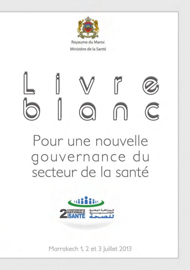 Marrakech 1, 2 et 3 Juillet 2013 Livre blanc Pour une nouvelle gouvernance du secteur de la santé