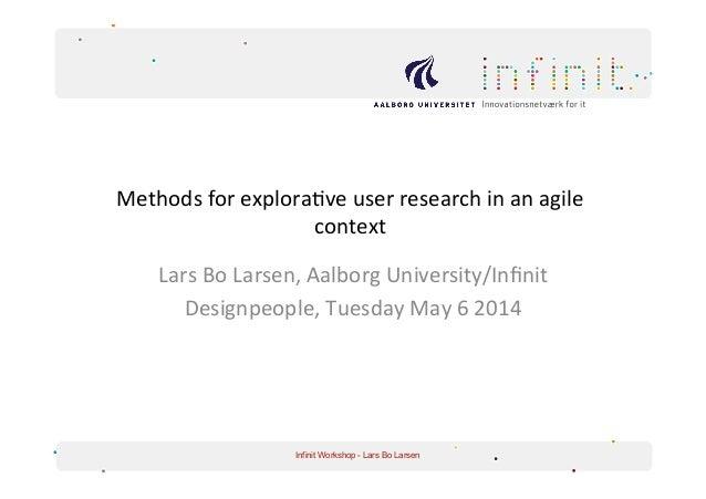 Methods  for  explora/ve  user  research  in  an  agile   context     Lars  Bo  Larsen,  Aalborg...