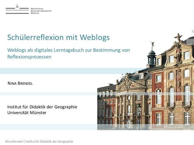 Nina Brendel | Institut für Didaktik der Geographie  Schülerreflexion mit Weblogs  Weblogs als digitales Lerntagebuch zur ...