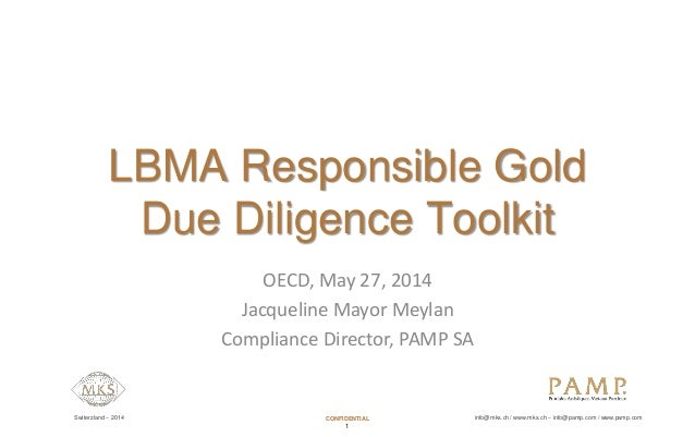 Switerzland – 2014 CONFIDENTIAL info@mks.ch / www.mks.ch – info@pamp.com / www.pamp.com 1 LBMA Responsible Gold Due Dilige...