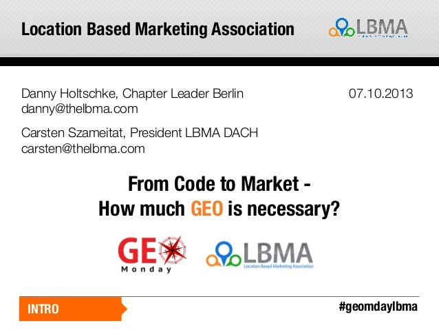Location Based Marketing Association  Danny Holtschke, Chapter Leader Berlin danny@thelbma.com  07.10.2013  Carsten Szamei...