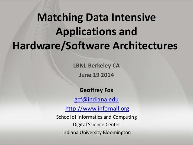 Matching Data Intensive Applications and Hardware/Software Architectures LBNL Berkeley CA June 19 2014 Geoffrey Fox gcf@in...