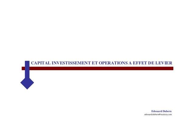 CAPITAL INVESTISSEMENT ET OPERATIONS A EFFET DE LEVIER                                                 Edouard Dubern     ...
