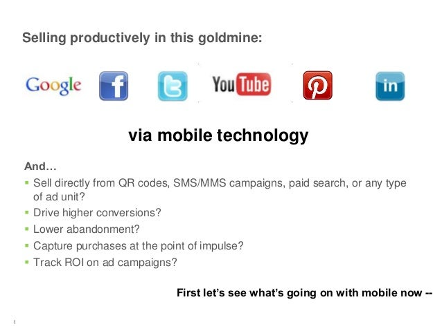 Selling productively in this goldmine:And… Sell directly from QR codes, SMS/MMS campaigns, paid search, or any typeof ad ...