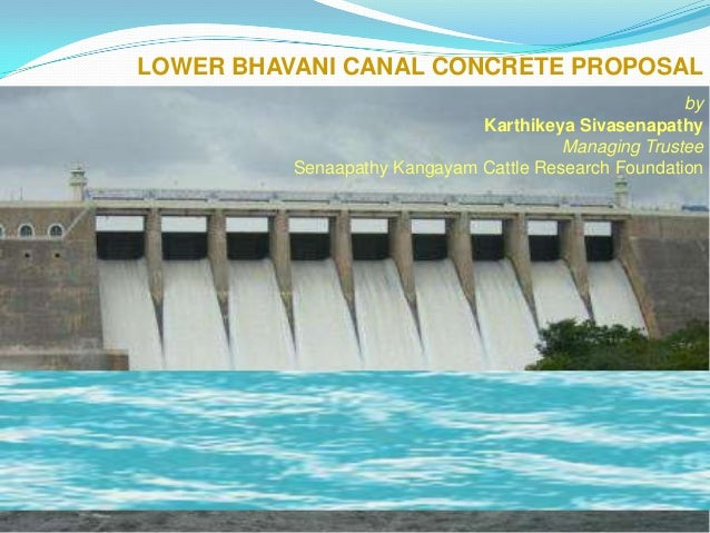 LOWER BHAVANI CANAL CONCRETE PROPOSAL by Karthikeya Sivasenapathy Managing Trustee Senaapathy Kangayam Cattle Research Fou...