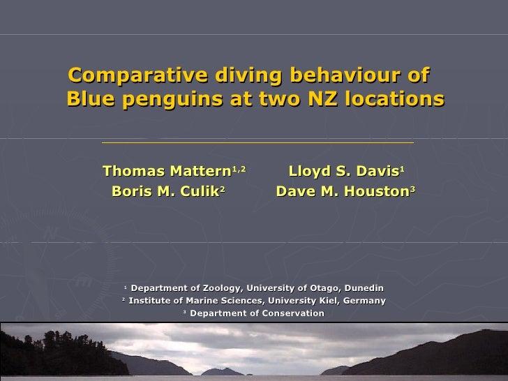 Comparative diving behaviour ofBlue penguins at two NZ locations   Thomas Mattern1,2                    Lloyd S. Davis1   ...