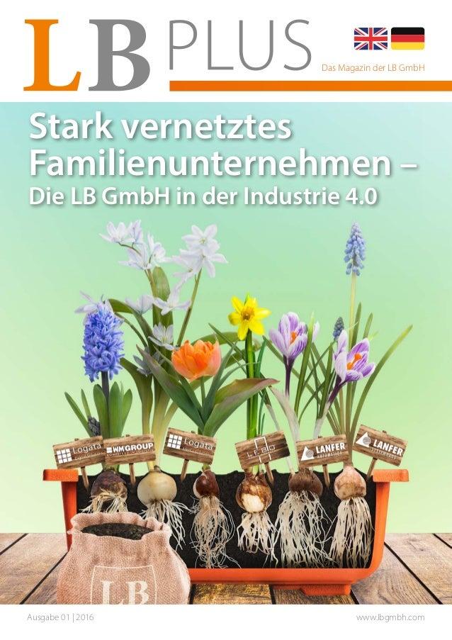 Ausgabe 01 | 2016 www.lbgmbh.com Das Magazin der LB GmbH Stark vernetztes Familienunternehmen – Die LB GmbH in der Industr...