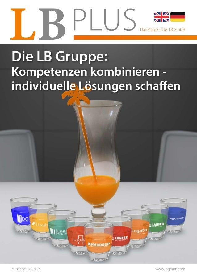 Ausgabe 02 | 2015 www.lbgmbh.com Das Magazin der LB GmbH Die LB Gruppe: Kompetenzen kombinieren - individuelle Lösungen sc...