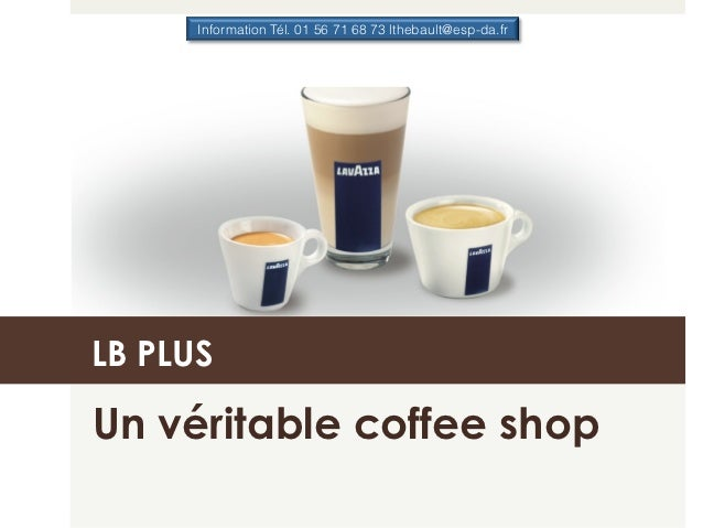 Information Tél. 01 56 71 68 73 lthebault@esp-da.frLB PLUSUn véritable coffee shop