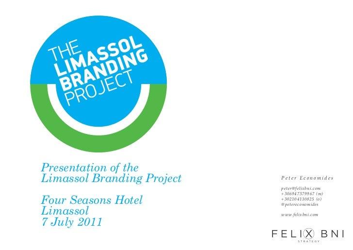 Presentation of theLimassol Branding Project   Peter Economides                            peter@felixbni.com             ...