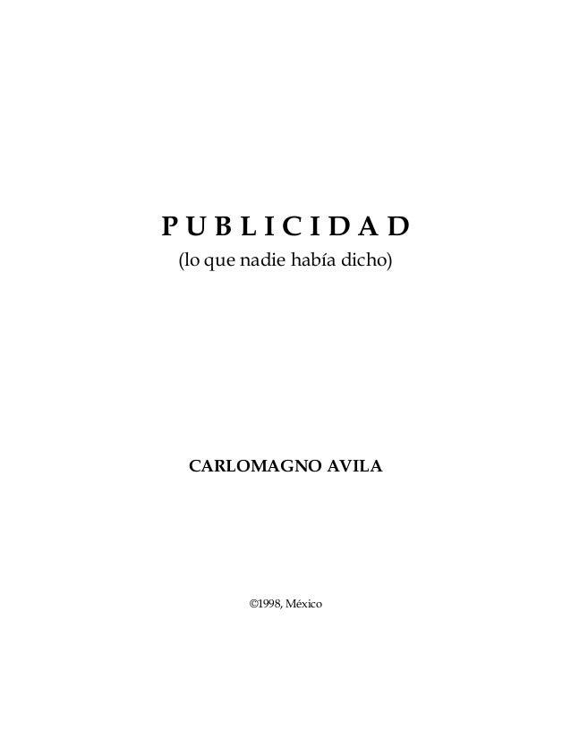 P U B L I C I D A D(lo que nadie había dicho)CARLOMAGNO AVILA©1998, México