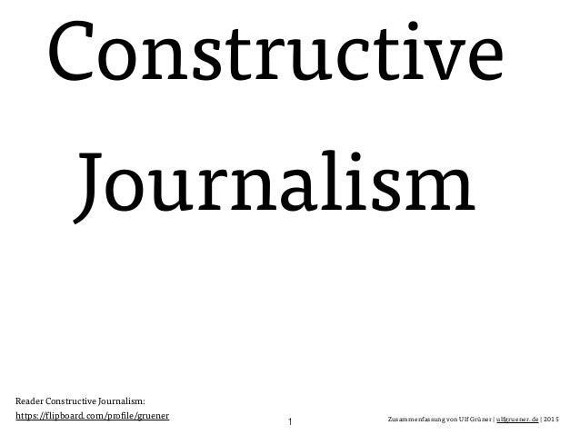 Zusammenfassung von Ulf Grüner | ulfgruener.de | 2015 Constructive Journalism 1 Reader Constructive Journalism: https://fl...