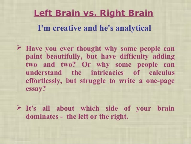 About Environment Essay Right Brain Vs Left Brain Glory Movie Essay also Essays On Math The Left Brain Vs The Right Brain Essay Argumental Essay