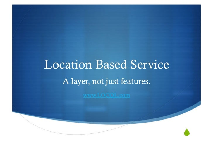 Location Based Service   A layer, not just features.         www.LOCQL.com                                 ""