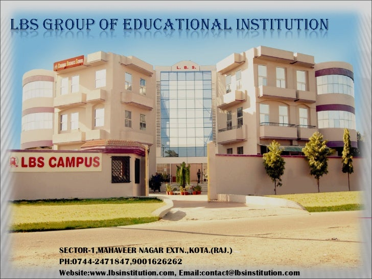 SECTOR-1,MAHAVEER NAGAR EXTN.,KOTA.(RAJ.) PH:0744-2471847,9001626262 Website:www.lbsinstitution.com, Email:contact@lbsinst...