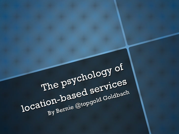 The psychology of location-based services By Bernie @topgold Goldbach