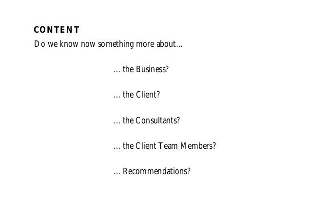 Do we know now something more about… … the Business? … the Client? … the Consultants? … the Client Team Members? … Recomme...