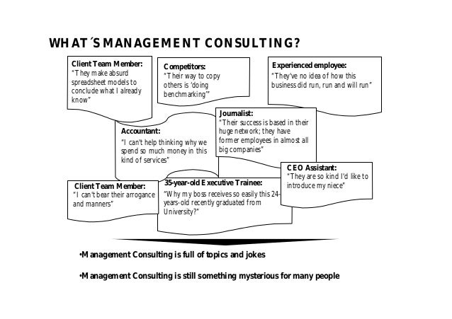 WHAT´S MANAGEMENT CONSULTING? 35-year-old Executive Trainee: Accountant: •Management Consulting is full of topics and joke...