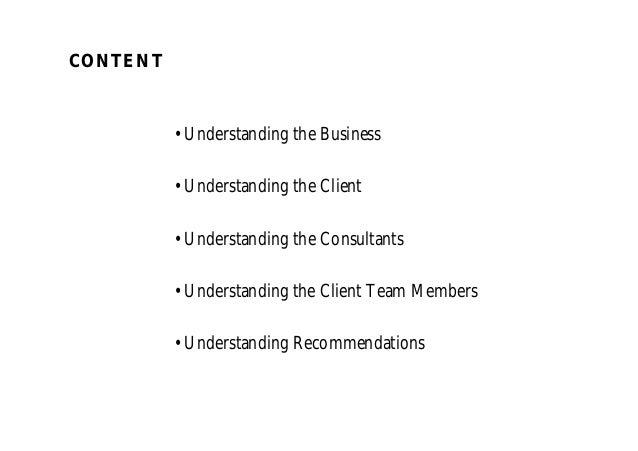 •Understanding the Business •Understanding the Client •Understanding the Consultants •Understanding the Client Team Member...