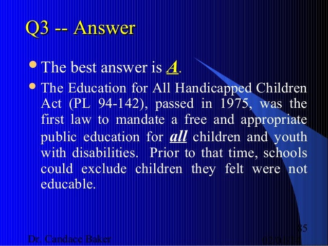 the reasoning behind the enactment of the disabilities education act in 1975 While having been passed by a governing body though legislative enactment   public law 94-142 is the individuals with disabilities education act this piece   public law 94-142 is the education for all handicapped children act of 1975   provisions for special discipline of children with behavioral problems caused  by.