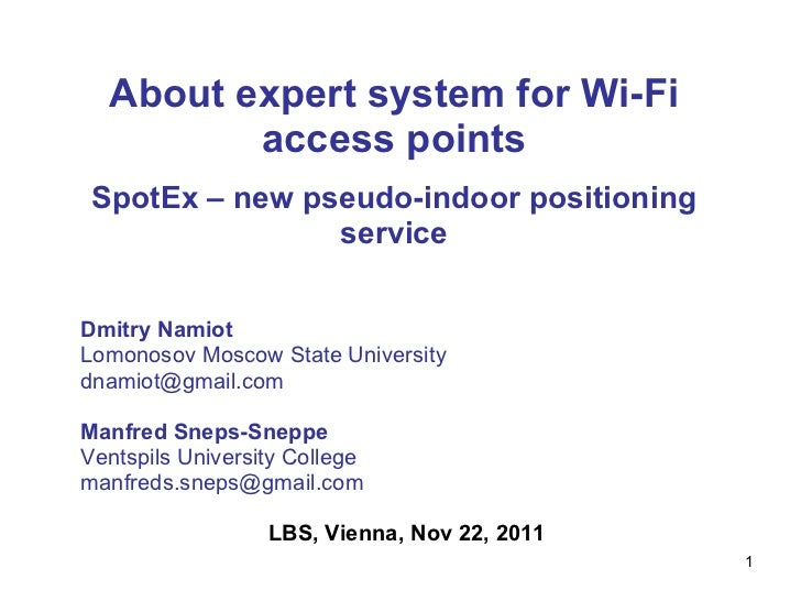About expert system for Wi-Fi access points SpotEx – new pseudo-indoor positioning service Dmitry Namiot   Lomonosov Mosco...