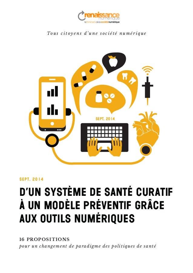 D'un système de santé curatif à un modèle préventif grâce aux outils numériques Sept. 2014 16 PROPOSITIONS pour un changem...