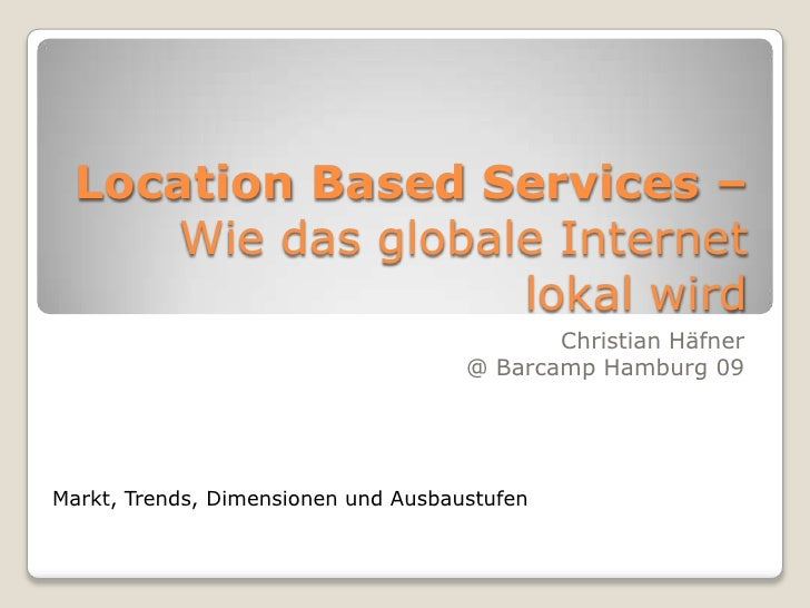 LocationBased Services – Wie das globale Internet lokal wird<br />Christian Häfner<br />@ Barcamp Hamburg 09<br />Markt, T...