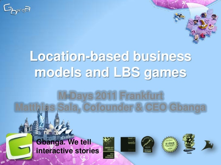 Location-based business models and LBS games<br />M-Days 2011 FrankfurtMatthias Sala, Cofounder & CEO Gbanga<br />Gbanga. ...