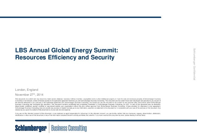 © 2014 Schlumberger Business Consulting. All Rights Reserved.  1  Schlumberger Confidential  LBS Annual Global Energy Summ...