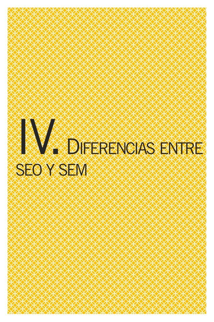 IV. DIFERENCIAS ENTRE SEO Y SEM   Los resultados de los buscadores      relevancia de los mismos por medio son de dos tipo...