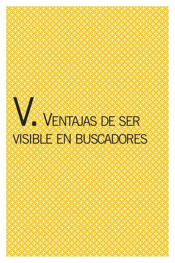 V. VENTAJAS DE SER VISIBLE EN BUSCADORES   La diferencia de la visibilidad con    primer paso para reconducir bús- buscado...