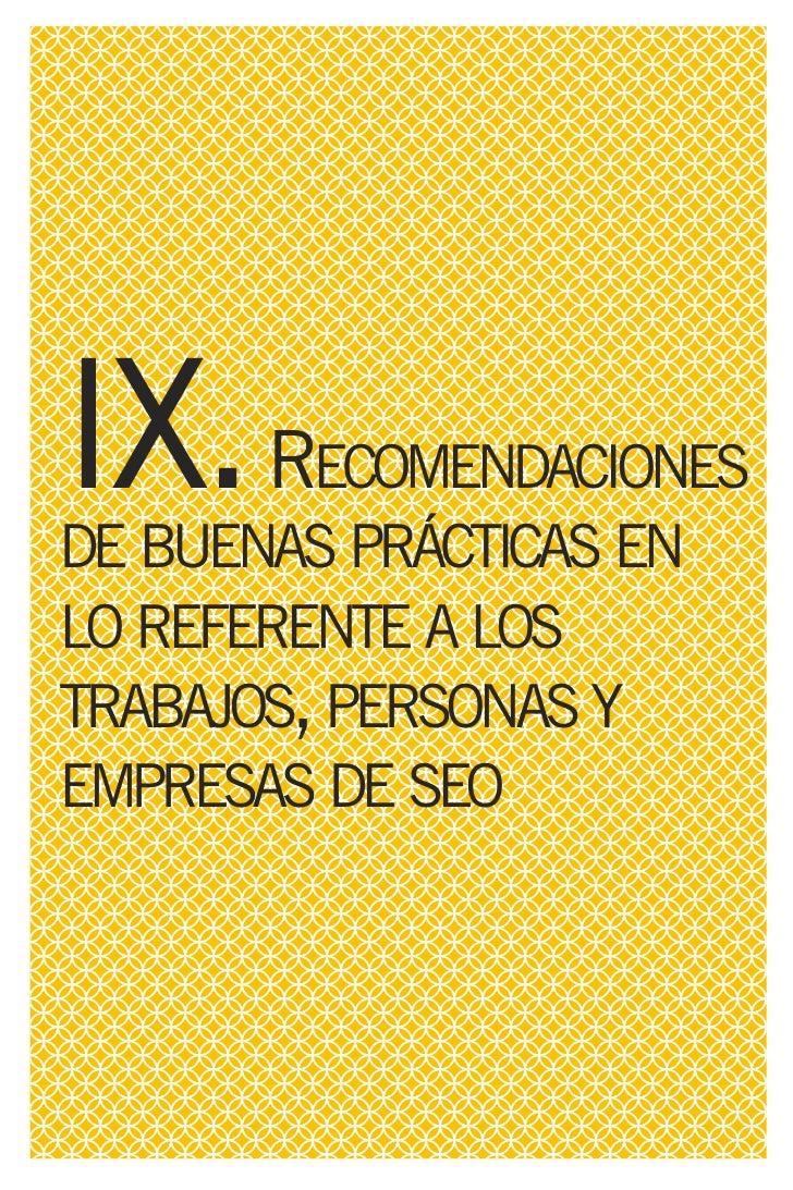 IX. RECOMENDACIONES DE BUENAS PRÁCTICAS EN LO REFERENTE A LOS   TRABAJOS, PERSONAS Y EMPRESAS DE SEO   En el SEO todas las...