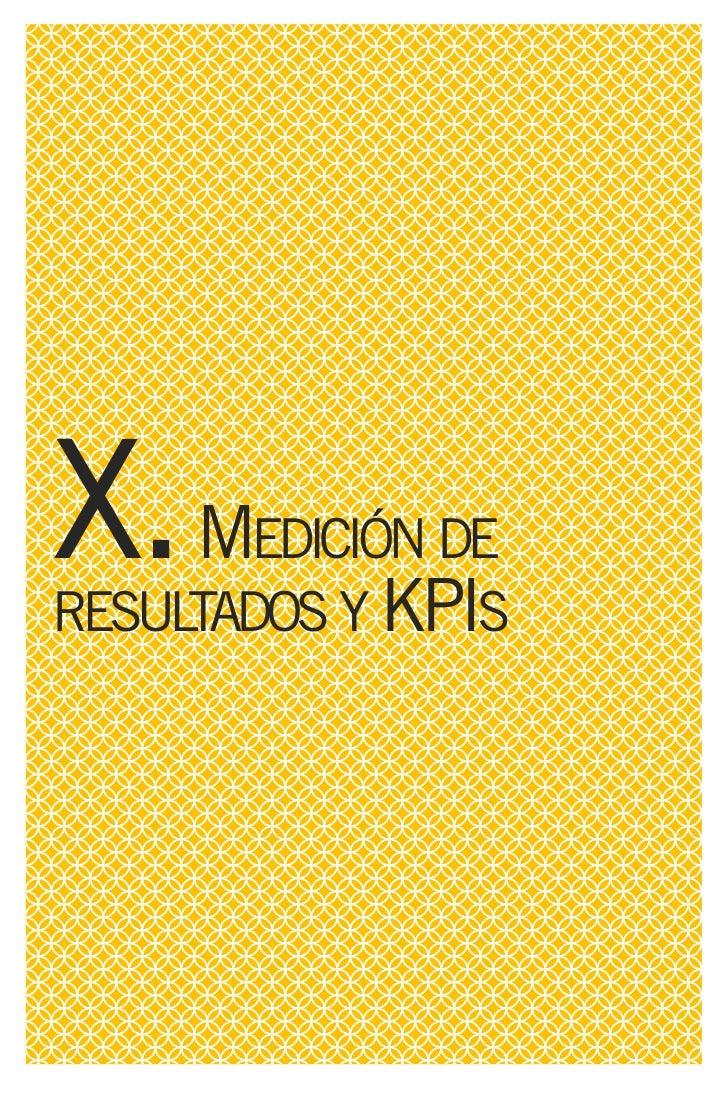 X. MEDICIÓN DE RESULTADOS Y KPIS   En ocasiones los números genera-        de baja calidad para nuestros inte- les de tráf...
