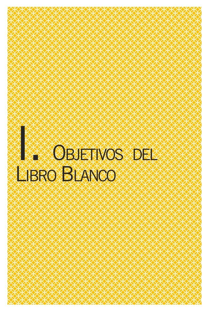 I. OBJETIVOS   DEL   LIBRO BLANCO   IAB Spain, Asociación que repre-        Para el desarrollo del presente Li- senta a má...
