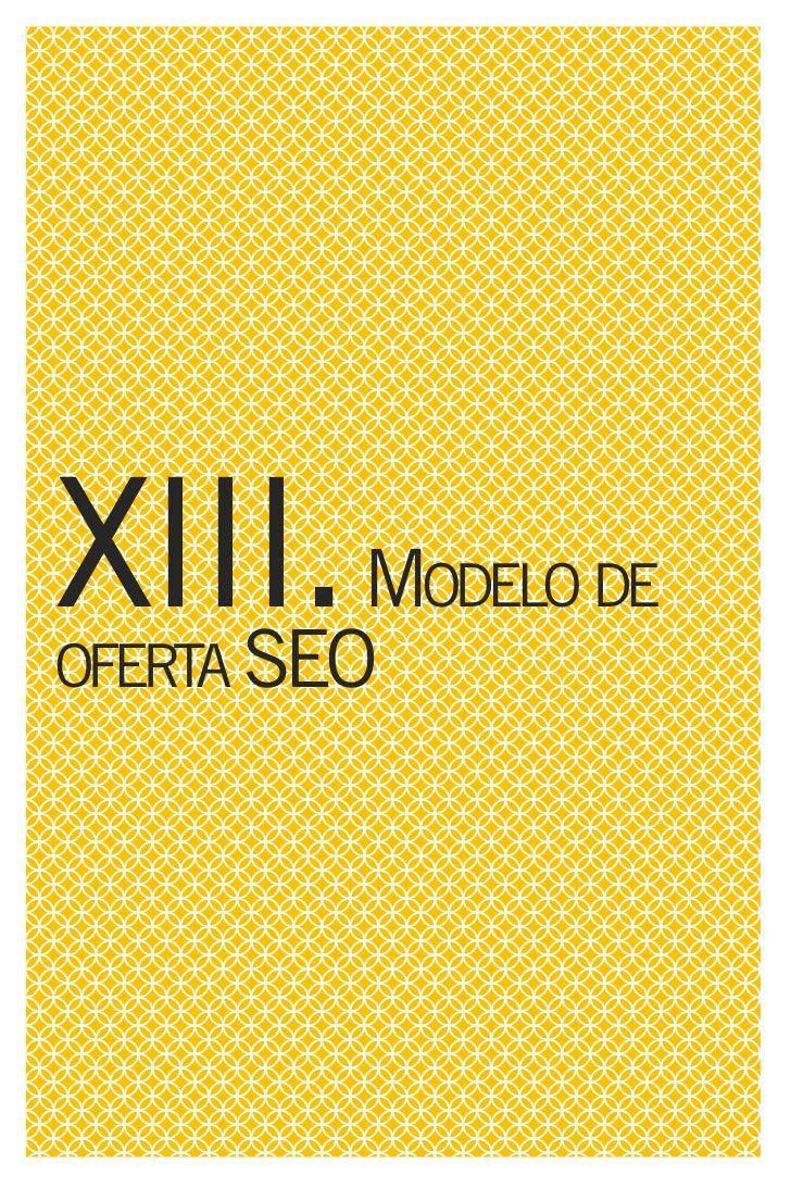 XIII. MODELO DE OFERTA SEO   Aunque hablar de un modelo de         - Revisión de la herramienta de oferta único para agenc...