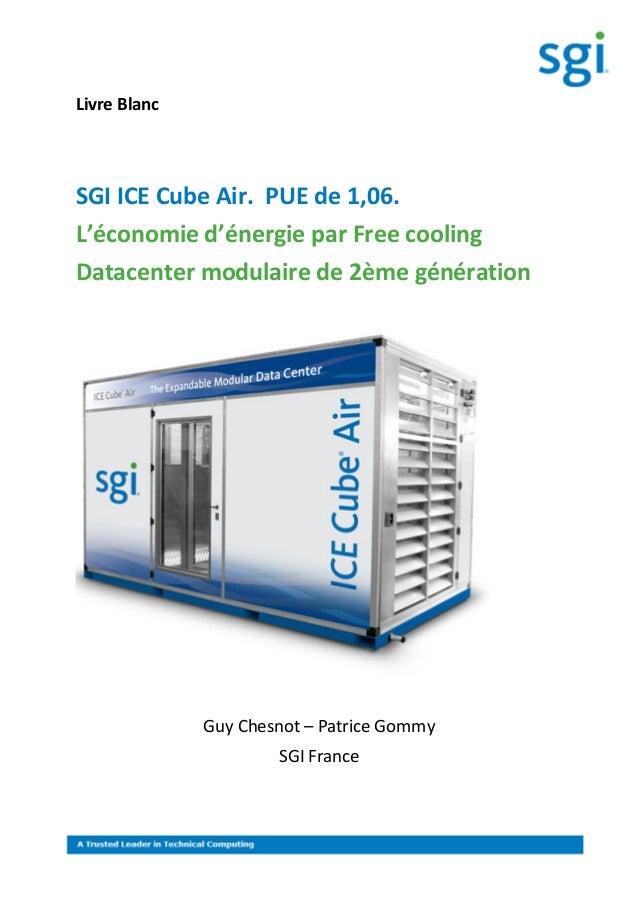 Livre BlancSGI ICE Cube Air. PUE de 1,06.L'économie d'énergie par Free coolingDatacenter modulaire de 2ème générationGuy C...