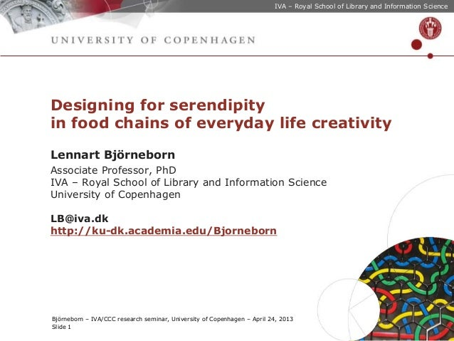 IVA – Royal School of Library and Information Science  Designing for serendipity in food chains of everyday life creativit...