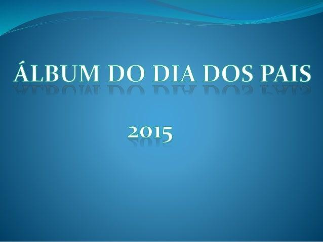 ÁLBUM DO DIA DOS PAIS  2015