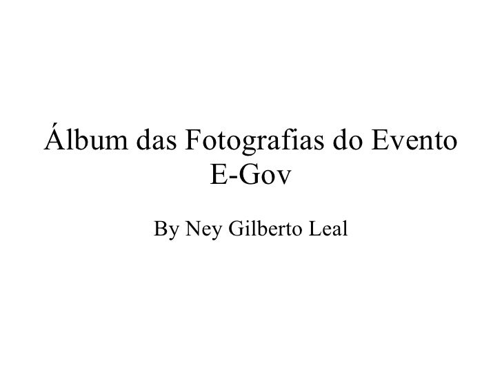Álbum das Fotografias do Evento E-Gov By Ney Gilberto Leal