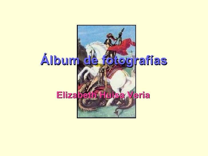 Álbum de fotografías Elizabeth Huisa Veria