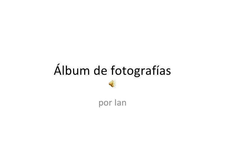 Álbum de fotografías por Ian
