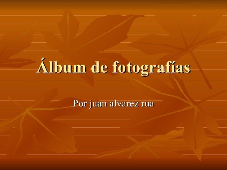 Álbum de fotografías Por juan alvarez rua