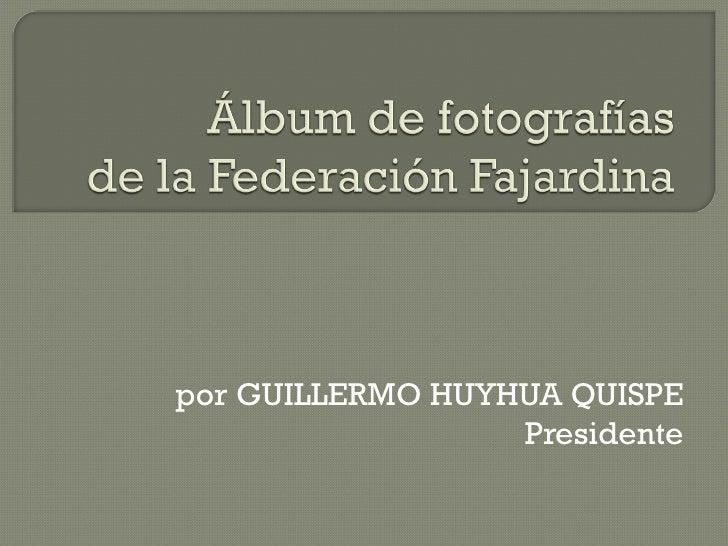 por GUILLERMO HUYHUA QUISPE Presidente