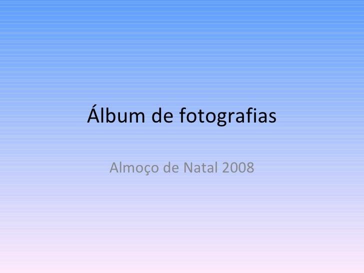 Álbum de fotografias Almoço de Natal 2008