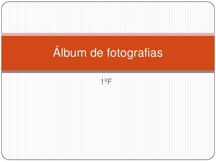Álbum de fotografias        1ºF